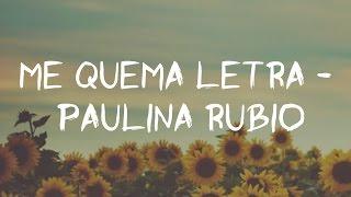Me Quema Letra - Paulina Rubio (Letra/lyrics)