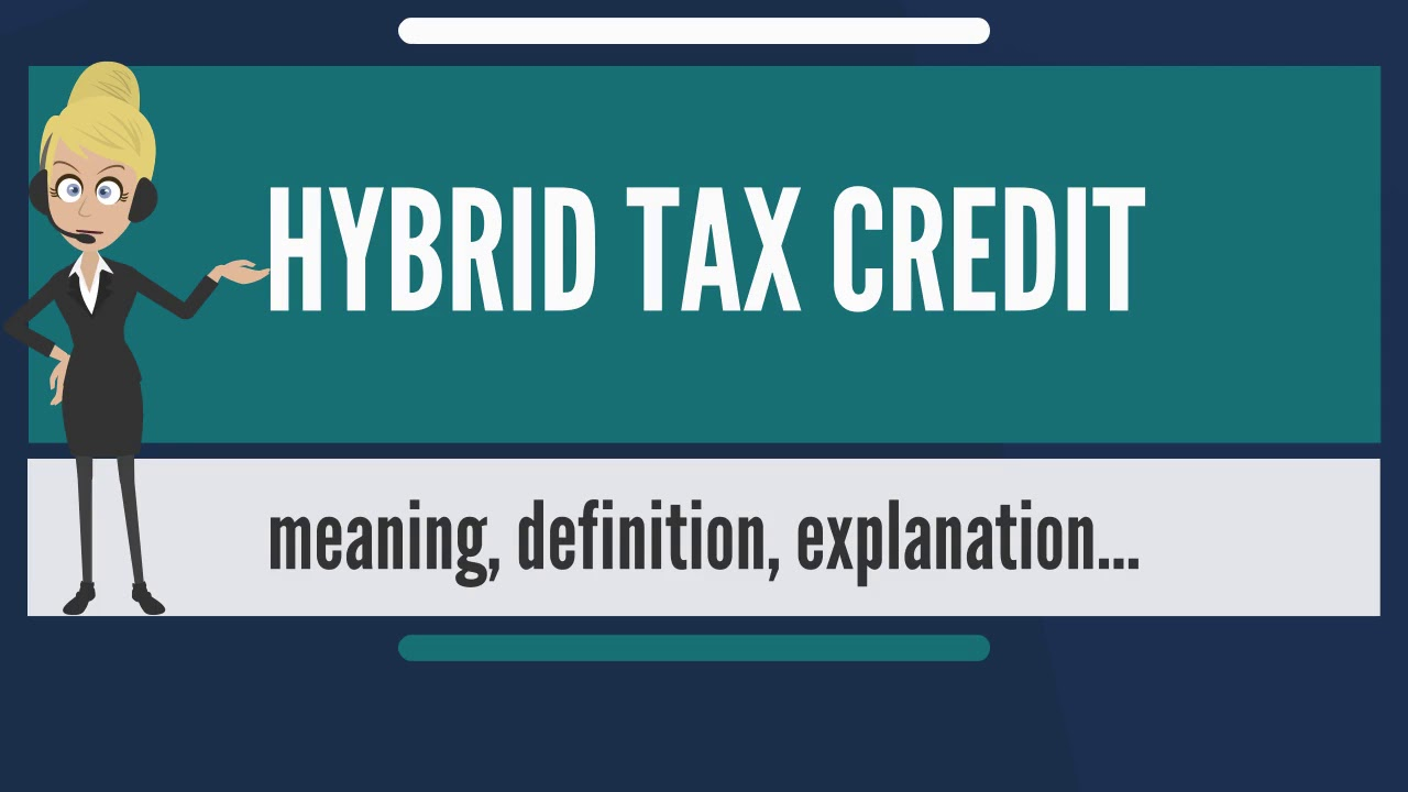 What Is Hybrid Tax Credit Does Mean Meaning Explanation