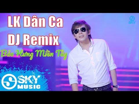 Liên Khúc Nhạc Trữ Tình Dân Ca DJ Remix Độc Lạ 2017 | Liên Khúc Bảo Hưng Miền Tây Remix - Bảo Hưng