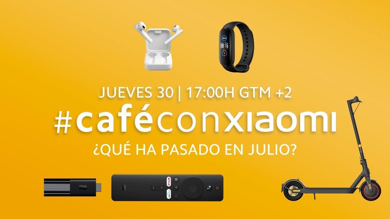 #CaféConXiaomi | ¿Qué ha pasado en julio?