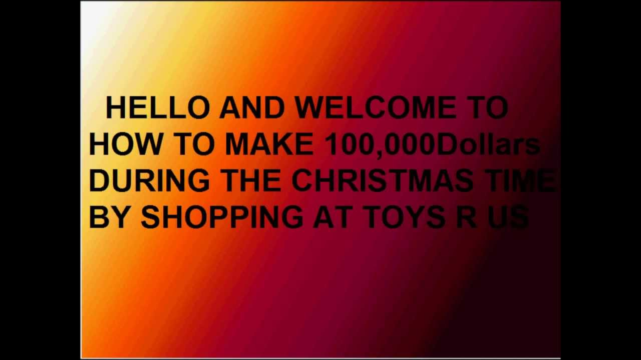 How To Make 100 000 Dollars Off Toys R Us During The Christmas Season
