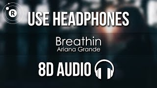 Ariana Grande - Breathin (8D AUDIO)