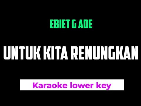 ebiet-g-ade---untuk-kita-renungkan-karaoke-lower-key-nada-rendah