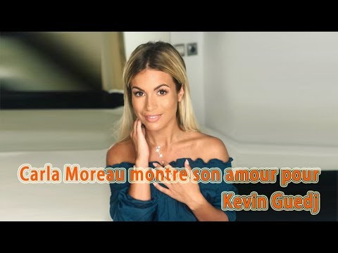 [Nouvelles Chaudes]. Carla Moreau amoureuse de Kevin Guedj, elle l'a exprimé clairement