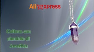 Aliexpress unboxing haul cina (92) - Collana Pietra Ametista / necklace amethyst stone / colar