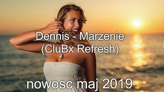 Dennis - Marzenie (CluBx Refresh)  🌟NOWOSC MAJ 2019🌟
