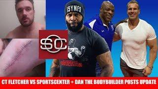 CT Fletcher VS Sports Center, Dan The Bodybuilder Update/Proof, Dubai Muscle Show +MORE