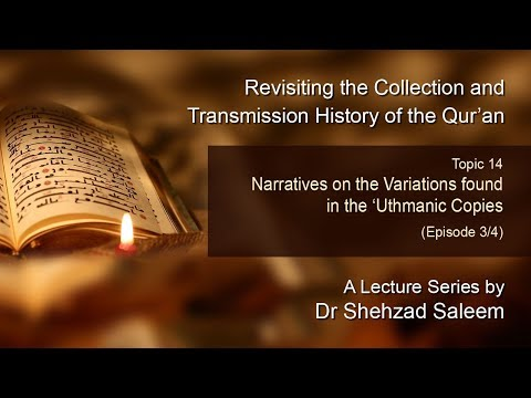Topic 14 (Ep 3): Narratives on the Variations found in the 'Uthmanic Copies (History of the Quran)