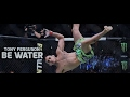 Tony Ferguson | MOVEMENT : Be Water !