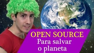 29.Open Source - Para salvar o planeta