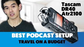 Best Podcasting Setup for Travel on a Budget  [Tascam DR40   Atr2100 ]