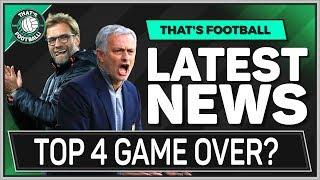 MAN UTD, MAN CITY, LIVERPOOL, TOTTENHAM, TOP 4 DONE? Football Latest News