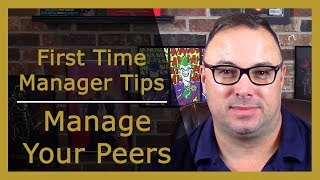 First Time Manager Tips - How to Manage Your Former Peers