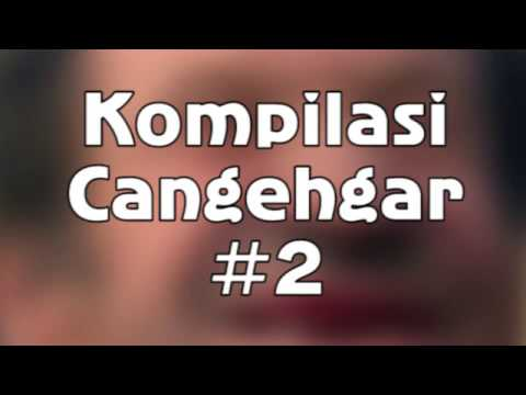 Kompilasi Cangehgar #2