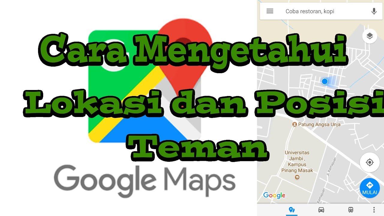 Cara Mengetahui Lokasi Dan Posisi Teman Dengan Google Maps Youtube