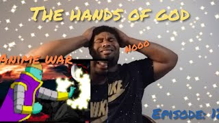 """REACTION ANIME WAR: EPISODE 12- THE HANDS OF GOD """"BEST ONE YET"""""""