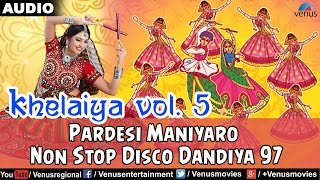 Khelaiya - Vol-5 : Pardesi Maniyaro - Non Stop Disco Dandia || Gujarati Garba Songs