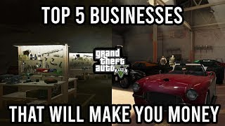 TOP 5 BUSINESSES IN GTA 5 TO MAKE YOU MONEY!! (The Best Ways to Make Money)