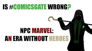 Is ComicsGate Wrong? (Part 1) - NPC Marvel: An Era Without Heroes