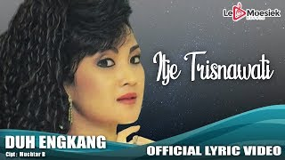Itje Trisnawati - Duh Engkang (Official Lyric Video)