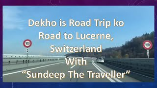 """Dekho is road trip ko 👍🏻 Road Travel To Lucerne, Switzerland 🇨🇭 with """"Sundeep The Traveller"""""""