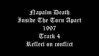 Napalm Death - Inside The Torn Apart - 1997 - Track 4 - Reflect on conflict