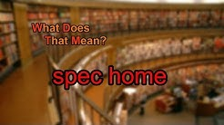 What does spec home mean?