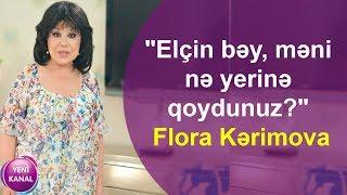 """""""Elçin bəy, məni nə yerinə qoydunuz?"""" - Flora Kərimova"""