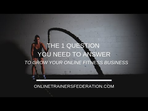 The 1 Question You Need To Answer To Grow Your Online Fitness Business