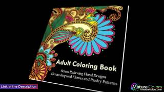 Adult Coloring Book A Coloring Book For Adults Relaxation Featuring Henna Inspired Floral Designs, M | Mature Colors