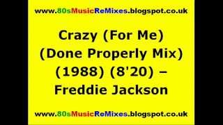 Crazy (For Me) (The Done Properly Mix) - Freddie Jackson