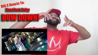 Big C Reacts To: Enca Feat. Noizy Bow Down| Reaction Video