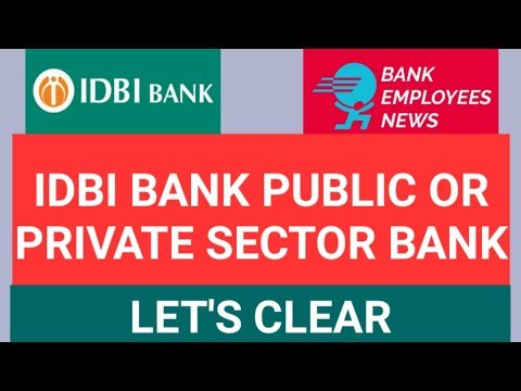 IDBI BANK PUBLIC OR PRIVATE SECTOR BANK ??