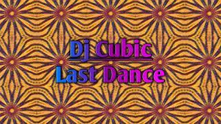Dj Cubic - Last Dance (Original Mix)