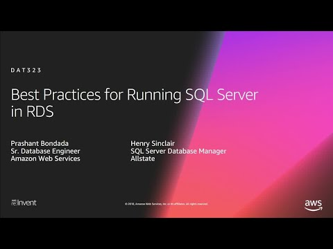 AWS re:Invent 2018: Best Practices for Running SQL Server on Amazon RDS (DAT323)