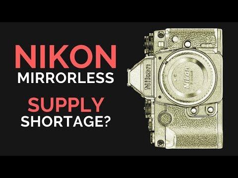 Nikon MIRRORLESS Cameras SUPPLY Shortage?