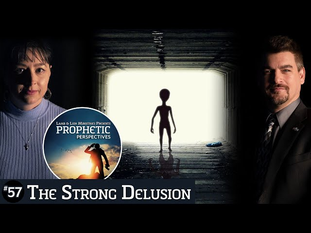The Strong Delusion | Prophetic Perspectives #57