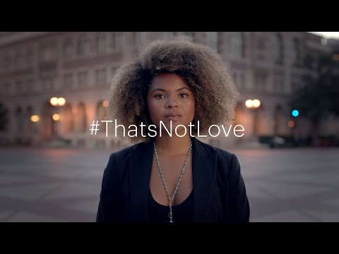 #ThatsNotLove campaign | Because I Love You - Delete | One Love Foundation