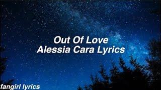 Out Of Love || Alessia Cara Lyrics