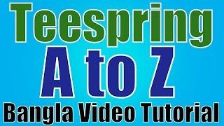 Teespring A to Z Bangla Tutorial thumbnail