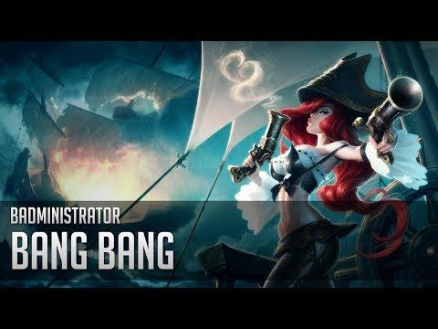 Badministrator - Bang Bang (Miss Fortune Tribute)