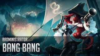 Repeat youtube video Badministrator - Bang Bang (Miss Fortune Tribute)