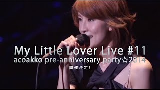 http://www.mylittlelover.jp My Little Lover Live #11 acoakko pre-an...