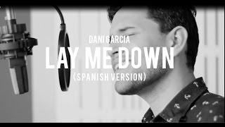 Lay me Down - Sam Smith (spanish version) - Dani Garcia Cover
