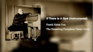 Frank Hates You - If There Is A God (The Smashing Pumpkins Instrumental/ Piano Cover)