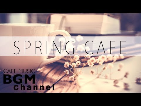 Download Youtube: #SPRING CAFE# Relaxing Jazz & Bossa Nova Music - Chill Out Cafe Music For Work, Study