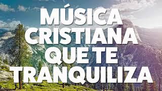 MÚSICA CRISTIANA QUE TE TRANQUILIZA 2019 [AUDIO OFICIAL]