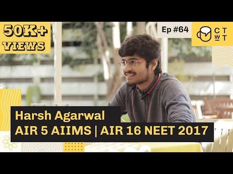 CTwT E64 - AIIMS 2017 Topper Harsh Agarwal AIR 5 | NEET 2017 AIR 16