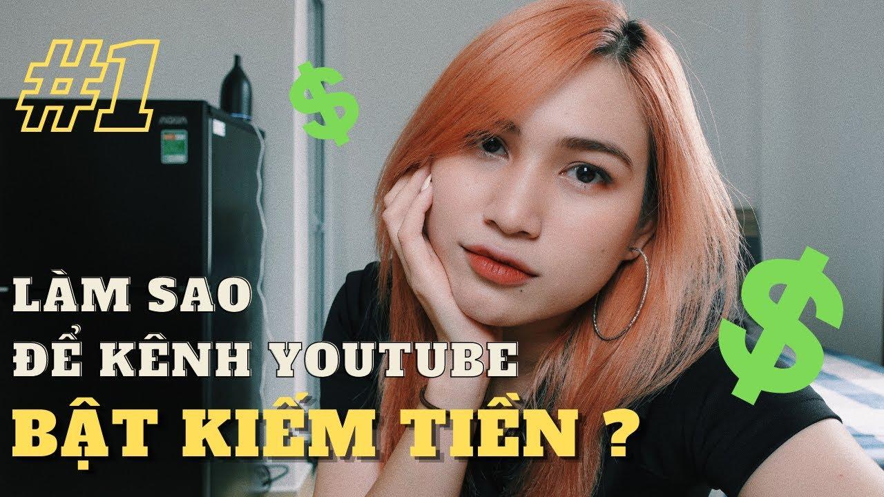 Làm sao để kênh Youtube được BẬT KIẾM TIỀN nhanh chóng?