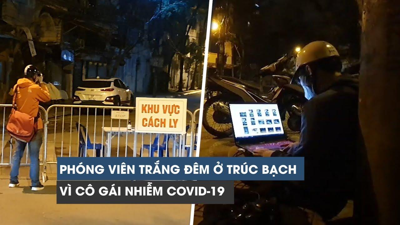 Hàng chục phóng viên thức trắng đêm vì cô gái nhiễm Covid-19 ở phố Trúc Bạch